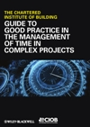 Guide to Good Practice in the Management of Time in Complex Projects